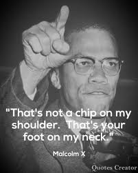 Malcolm X Quotes New Malcolm X Quote €�That's Not A Chip On My Shoulder That's Your Foot