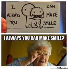 I Always You Can Make Smile? by swayingmushroom - Meme Center via Relatably.com