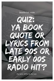 Song Quotes 2017 Fascinating Quiz YA Book Quote Or Late 48sEarly 48s Song Lyric