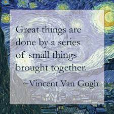Vincent Van Gogh Quotes Unique Great Things Are Done By A Series Of Small Things Brought Together