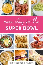 90 Super Bowl Food Ideas Brown Eyed Baker