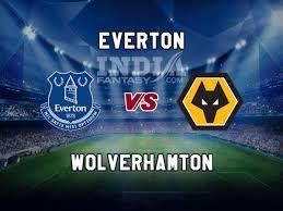 EVE vs WOL Dream11 Prediction | Premier League | Everton vs Wolverhampton  Wanderers, Fantasy Team News Crickbuzz Live CrickBuzz Live