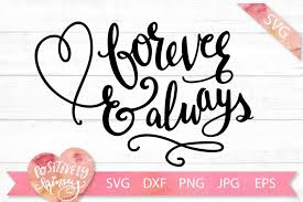 Sign making, card similar design products to valentine ornaments svg, love always answer, arabesque svg. Forever And Always Svg Dxf Png Eps Jpg Love Marriage Wedding 301582 Svgs Design Bundles