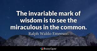 Quotes About Wisdom Amazing The Invariable Mark Of Wisdom Is To See The Miraculous In The Common