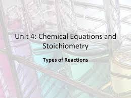 1 unit 4 chemical equations and stoichiometry types of reactions