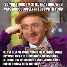 SO YOU THINK I'M STILL THAT GIRL WHO WAS RIDICULOUSLY IN LOVE WITH ... via Relatably.com