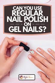 use regular nail polish on gel nails