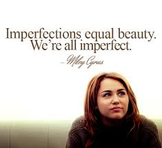 Popular Beauty Quotes Best of Imperfections Equal Beauty We're All Imperfect Miley Cyrus