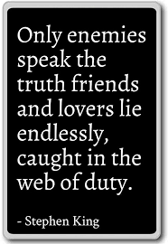 Stephen King Quotes On Love New Only Enemies Speak The Truth Friends And Lover Stephen King