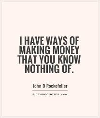 Making Money Quotes Fascinating I Have Ways Of Making Money That You Know Nothing Of Picture Quotes