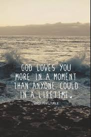 God Loves You Quotes New God Loves You More In A Moment Than Anyone Could In A Lifetime