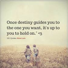 Destiny Quotes Classy Once Destiny Guides You To The One You Want It's Up To You To Hold