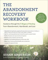 the abandonment recovery workbook guidance through the five the abandonment recovery workbook guidance through the five stages of healing from abandonment heartbreak and loss susan anderson 9781608684274