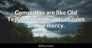 computers quotes brainyquote computers are like old testament gods lots of rules and no mercy joseph