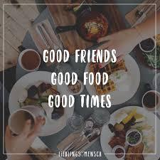 Good Friends Good Food Good Times Social Media Sprüche über