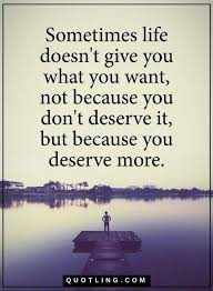 Sometimes In Life Quotes Quotes Sometimes Life Doesn't Give You What You Want Not Because 2