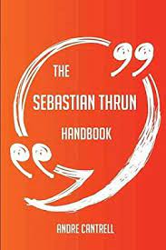 The Sebastian Thrun Handbook - Everything You Need To Know About Sebastian  Thrun by Cantrell, Andre - Amazon.ae