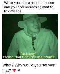 You'll do anything lick my ass