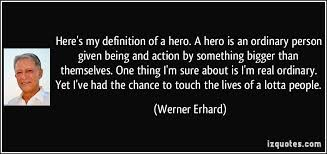 here s my definition of a hero a hero is an ordinary person given  here s my definition of a hero a hero is an ordinary person given being and