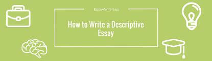 how to write a descriptive essay us descriptive essay definition