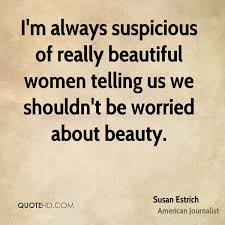 Beautiful As Always Quotes Best of Susan Estrich Beauty Quotes QuoteHD