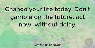 Simone De Beauvoir Quotes Gorgeous Simone De Beauvoir Change Your Life Today Don't Gamble On The