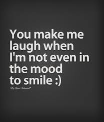You Make Me Laugh When I'm Not Even In The Mood To Smile Love Inspiration Quotes You Make Me Smile