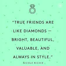 Nice Quotes About Friendship Fascinating True Friends Are Like Diamonds Bright Beautiful Valuable And