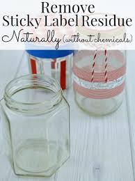 how to remove sticky label residue naturally without chemicals removing labels from glass and plastic