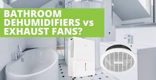 bathroom dehumidifiers vs exhaust fans