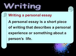 unit writing writing a personal essay a personal essay is a 2 writing a personal essay a personal essay is a short piece of writing that describes a personal experience or something about a person s life