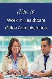What Do Healthcare Administrators Do How To Work In Health Care Office Administration Careers