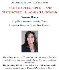 Abortion in Context Seminar: Politics & Abortion in Texas: State Power vs  Women's Autonomy by Susan Hays | OHRH