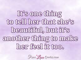 Make Her Feel Beautiful Quotes Best of It's One Thing To Tell Her That She's Beautiful But It's Another