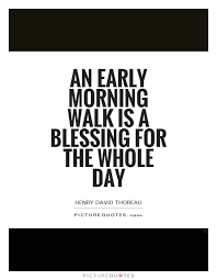 Early Morning Quotes Simple An Early Morning Walk Is A Blessing For The Whole Day Picture Quotes