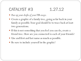 catalysts english iv hn welcome to english iv honors each day  catalyst  pass up your drafts of your tib essays create a