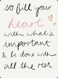So Fill Your Heart With What's Important And Be Done With All The Inspiration Quotes About Whats Important In Life