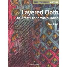 Layered Cloth  The Art of Fabric Manipulation Paperback Ann Small