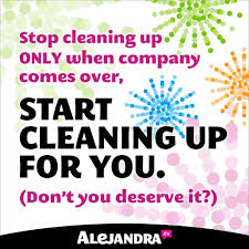 Quotes About Cleaning Stop Cleaning Up ONLY When Company Comes Over 36