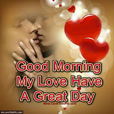 good morning my love have a great day pictures photos and images for facebook and twitter
