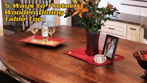 protect wooden dining table in 6 fast