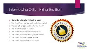 interviewing skills hiring the best interviewing skills hiring interviewing skills hiring the best 61557 considerations for hiring the best 1 the