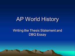 ap world history writing the thesis statement and dbq essay ppt  1 ap world history writing the thesis statement and dbq essay