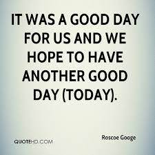 Today Was A Good Day Quotes Best Good Day Quotes Page 48 QuoteHD