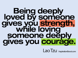 Love And Strength Quotes Awesome Being Deeply Loved By Someone Gives You Strength While Loving