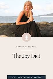 The Joy Diet | French kiss life, Joy, How are you feeling