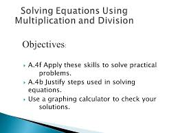2 a 4f apply these skills to solve practical problems a 4b justify steps used in solving equations use a graphing calculator to check your