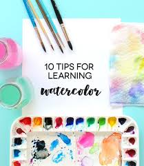 10 tips for learning watercolor great for beginners watercolors painting tutorials