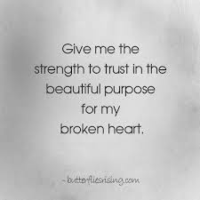 Beautiful Quotes On Broken Heart Best of Give Me The Strength To Trust In The Beautiful Purpose For My Broken