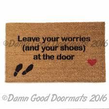 front door matsLeave your worries and your shoes at the door Doormat A great